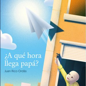 ¿A qué hora llega papá? - Juan Rico Ordás