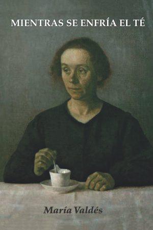 Mientras se enfría el té - María Valdés