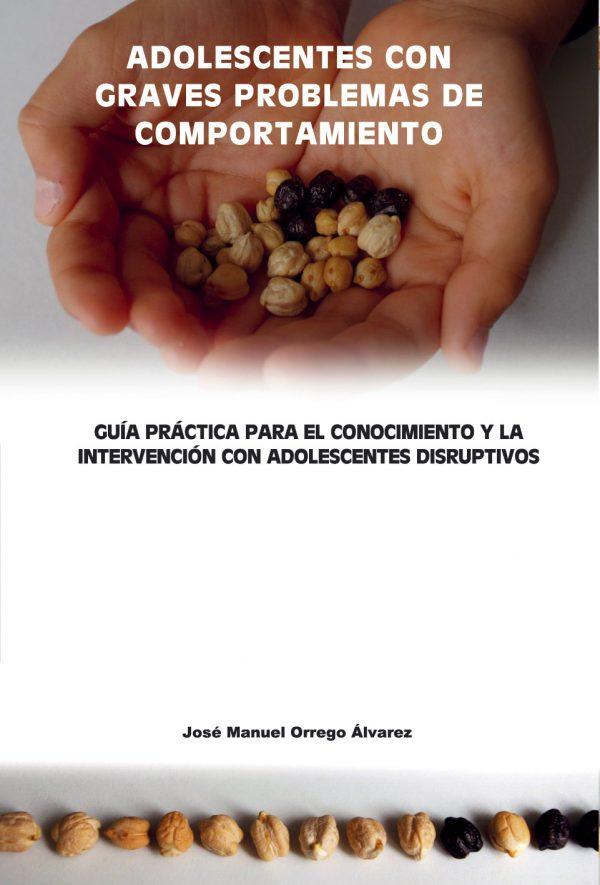 Adolescentes con graves problemas de comportamiento - José Manuel Orrego