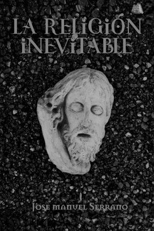 La Religión Inevitable - Jose Manuel Serrano